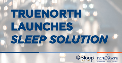 TrueNorth Announces the Launch of Sleep Solution