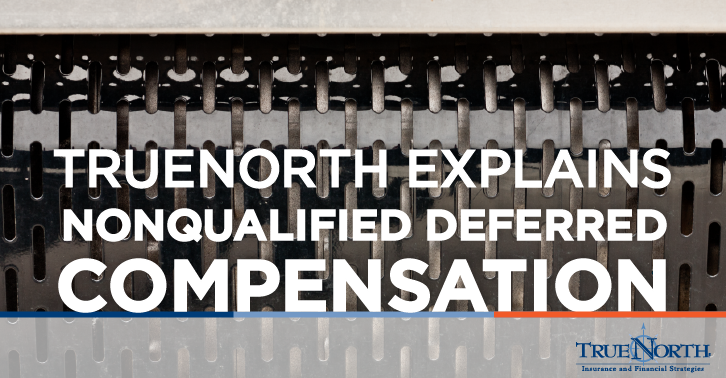 TrueNorth-Explains-Nonqualified-Deferred-Compensation