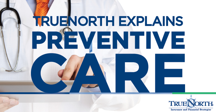 TrueNorth Explains Preventive Care